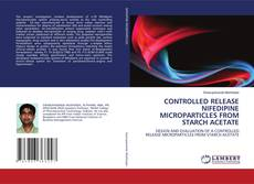 Buchcover von CONTROLLED RELEASE NIFEDIPINE MICROPARTICLES FROM STARCH ACETATE