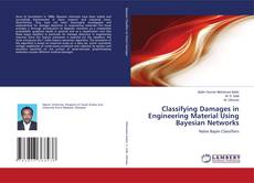 Bookcover of Classifying Damages in Engineering Material Using Bayesian Networks