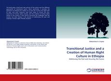 Bookcover of Transitional Justice and a Creation of Human Right Culture in Ethiopia