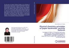 Couverture de Physical chemistry principles of paper banknotes' security features