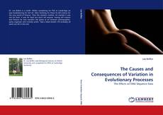Bookcover of The Causes and Consequences of Variation in Evolutionary Processes