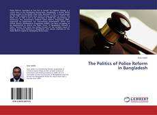 Bookcover of The Politics of Police Reform  in Bangladesh
