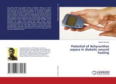 Buchcover von Potential of Achyranthes aspera in diabetic wound healing