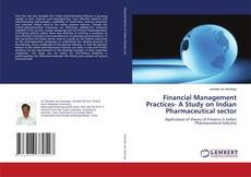 Bookcover of Financial Management Practices- A Study on Indian Pharmaceutical sector