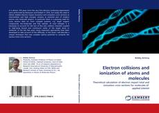 Bookcover of Electron collisions and ionization of atoms and molecules