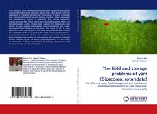 Bookcover of The field and storage problems of yam (Dioscorea. rotundata)