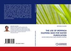 Bookcover of THE USE OF MORINGA OLEIFERA SEED FOR WATER PURIFICATION