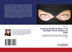 Framing Breaking News: The Mumbai Terror Attacks of 2008 kitap kapağı