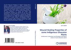 Bookcover of Wound Healing Properties of some Indigenous Ghanaian Plants
