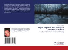 Bookcover of Myth, legends and reality of vampire existance