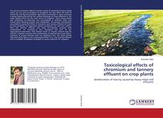 Toxicological effects of chromium and tannery effluent on crop plants的封面