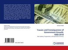 Capa do livro de Causes and Consequences of Government Growth: 1860-2010