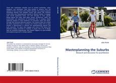 Portada del libro de Masterplanning the Suburbs