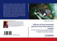 Bookcover of Efficacy of some pesticidal plants on two insect pests of cowpea