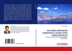 Bookcover of POLYMER-SUPPORTED HYDRATED Fe OXIDE (HFO) NANOPARTICLES