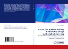 Bookcover of Prospective teachers learning mathematics trough mathematical modeling