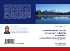 Bookcover of Bioremediation of Heavy metals from industrial wastewater