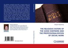 Bookcover of THE RELIGIOUS SISTERS OF THE GOOD SHEPHERD AND THE PROFESSIONALIZATION OF SOCIAL WORK