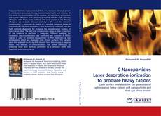 Bookcover of C Nanoparticles Laser desorption ionization to produce heavy cations