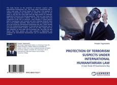 Bookcover of PROTECTION OF TERRORISM SUSPECTS UNDER INTERNATIONAL HUMANITARIAN LAW