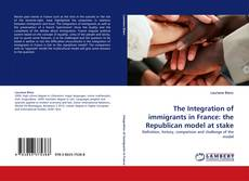 Bookcover of The Integration of immigrants in France: the Republican model at stake