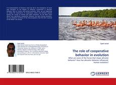 Bookcover of The role of cooperative behavior in evolution