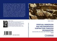 Bookcover of SPIRITUAL IMMERSION AND METAMORPHOSIS SUBTRACTION THROUGH DEGRADATION