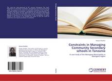 Bookcover of Constraints in Managing Community Secondary schools in Tanzania