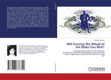 Bookcover of Will Turning The Wheel of Art Make You Rich?
