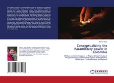 Bookcover of Conceptualizing the Paramilitary power in Colombia