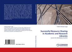 Bookcover of Successful Resource Sharing in Academic and Research Libraries