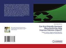 Bookcover of Can Eco-Friendly Garment Manufacturing Help Improve Pakistan Export?