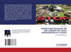 Bookcover of PROTECTING REFUGEES ON THE CONTEXT OF LOCAL INTERGRATION AT LUGUFU