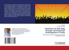 Bookcover of Evolution of Self Help Groups: An Empirical Investigation in India