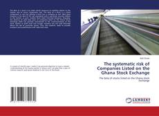 Bookcover of The systematic risk of Companies Listed on the Ghana Stock Exchange