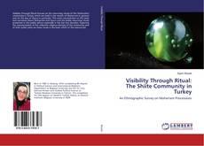 Visibility Through Ritual: The Shiite Community in Turkey kitap kapağı