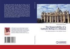 Bookcover of The Responsibility of a Catholic Bishop in a Diocese