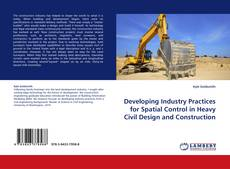 Bookcover of Developing Industry Practices for Spatial Control in Heavy Civil Design and Construction