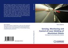 Bookcover of Sensing, Monitoring and Control of Laser Welding of Aluminium Sheets