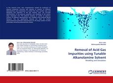 Removal of Acid Gas Impurities using Tunable Alkanolamine Solvent的封面