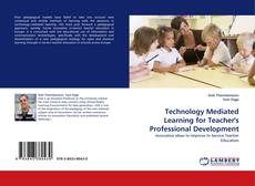 Bookcover of Technology Mediated Learning for Teacher's Professional Development