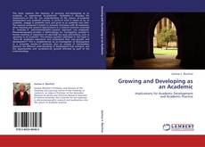 Bookcover of Growing and Developing as an Academic