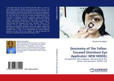 Dosimetry of The Teflon-Encased Strontium Eye Applicator: NEW MODEL kitap kapağı