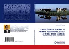 Bookcover of EXTENSION EDUCATION IN ANIMAL HUSBANDRY, DAIRY AND FISHERIES SECTORS