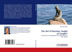 Bookcover of The 'Art' of Nursing: Taught or Caught?