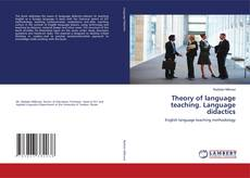 Bookcover of Theory of language teaching. Language didactics