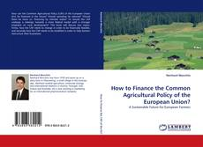 Bookcover of How to Finance the Common Agricultural Policy of the European Union?