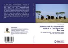 Bookcover of A HISTORY OF THE ELEPHANT IN GHANA IN THE TWENTIETH CENTURY