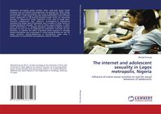 The internet and adolescent sexuality in Lagos metropolis, Nigeria的封面