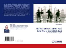 Bookcover of The Rise of Iran and the New Cold War in the Middle East